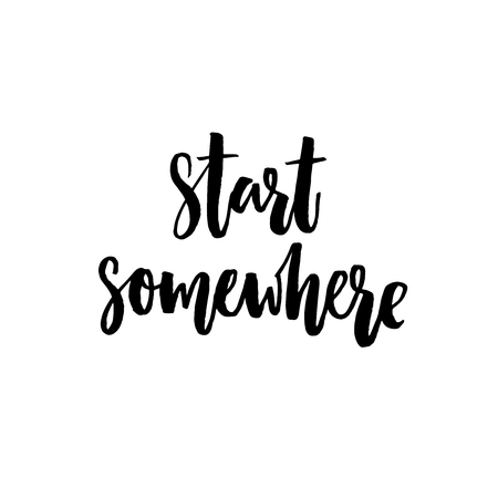 somewhere: Start somewhere. Motivational quote about sport, life and business. Vector black lettering isolated on white background