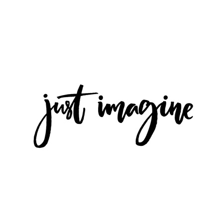 Just imagine. Inspirational quote, vector calligraphy. Black modern lettering isolated on white background 免版税图像 - 58792918