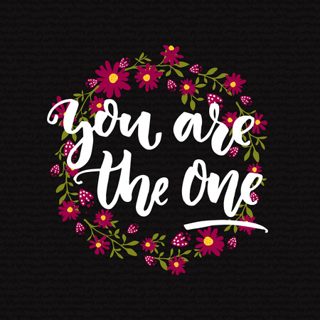 unique: You are the one. Inspirational quote calligraphy at dark background and floral wreath. Motivational saying for cards and posters