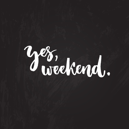 week end: Yes, weekend. Funny typography design, brush lettering on chalk board, Friday motivational saying