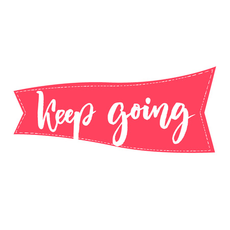 keep: Keep going brush lettering. Support phrase for cards, posters. Motivational saying