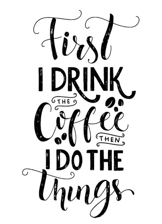 wall art: Frist I drink the coffee, then I do the things. Coffee quote print, cafe poster, kitchen wall art decoration. Vector black typography isolated on white background Illustration