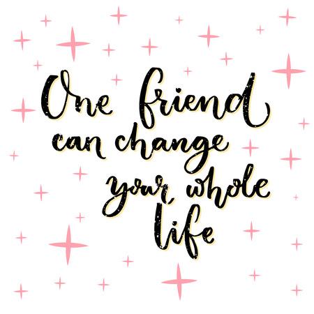 한 친구가 평생을 바꿀 수 있습니다. 우정에 대한 감흥, 포스터, 벽 예술, 카드 및 티셔츠 용 레터링 디자인 일러스트