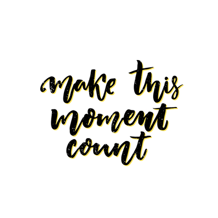 moment: Make this moment count. Inspirational vector quote. Slow life slogan