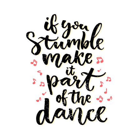 pop culture: If you stumble, make it part of the dance. Positive saying, hand lettering design isolated on white background. Inspiration quote about mistakes. Vector calligraphy with hand drawn music notes.