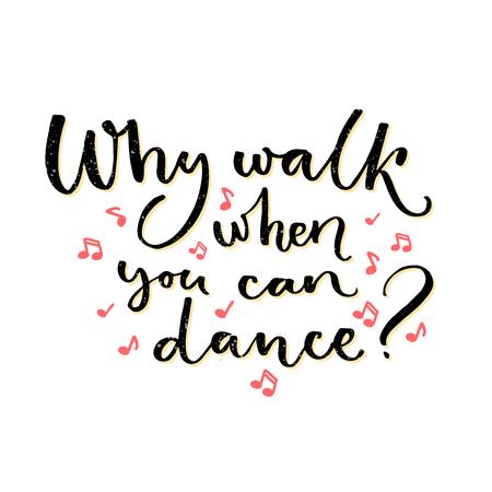 wort: Warum gehen, wenn Sie tanzen können. Inspirierend Zitat über das Tanzen. Handwritten Wort für T-Shirts, Gesellschafts Poster und Wandkunst Illustration