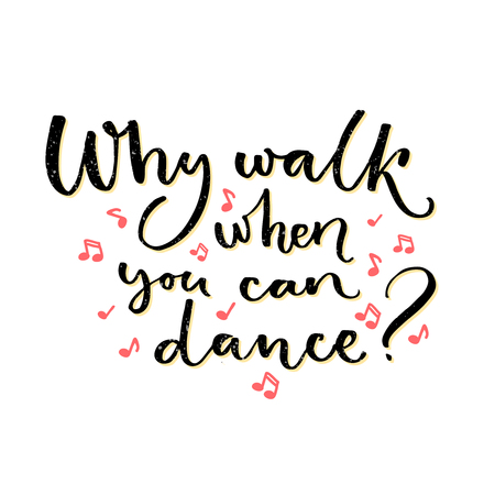 Why walk when you can dance. Inspirational quote about dancing. Handwritten saying for t-shirts, ballroom posters and wall art 免版税图像 - 60596341