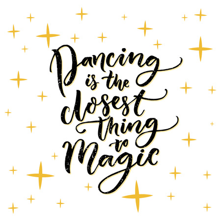 pop culture: Dancing is the closest thing to magic. Inspiration quote about dance. Typography poster for dancing classes, ballroom and floor craft. Dancer t-shirt design
