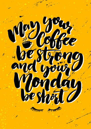 monday: May your coffee be strong and your Monday be short. Fun quote about week start, office wall art. Grunge typography poster. Illustration