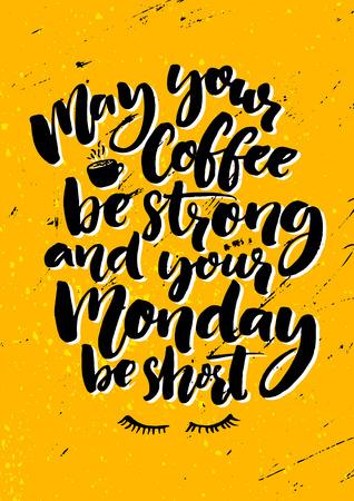 Possa il vostro caffè essere forte e il vostro Lunedi essere breve. Divertimento citazione settimana circa dall'inizio, arte della parete ufficio. manifesto tipografia di Grunge. Vettoriali