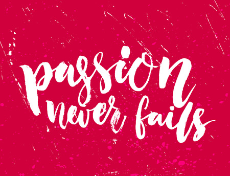 fails: Passion never fails. Inspirational lettering on red grunge texture. Motivational quote about work, start up, business