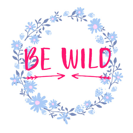 barbaric: Be wild text in hand drawn wreath frame. Rough phrase for boho and hippie clothes, t-shirts, posters. Inspirational vector saying.
