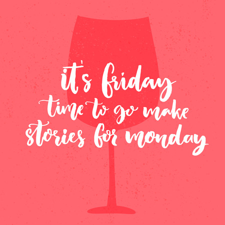 It's Friday, time to go make stories for Monday. Funny saying about week end. Vector poster design with glass of wine