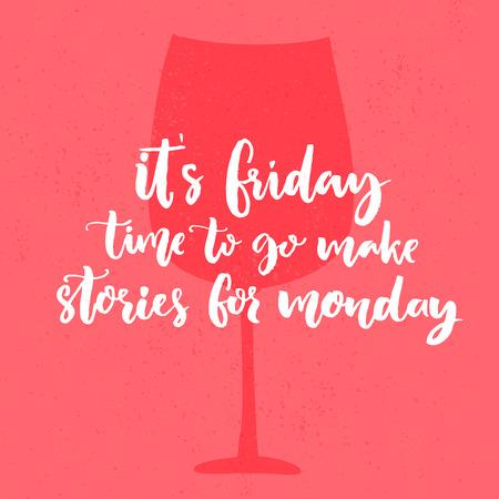 Es ist Freitag, Zeit zu gehen Geschichten für Montag zu machen. Lustiges Sprechen über Wochenende. Vector Plakatentwurf mit einem Glas Wein