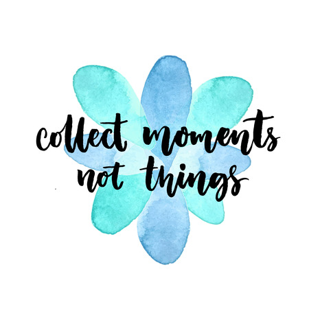 to collect: Collect moments, not things. Inspirational quote. Vector lettering at blue watercolor stain. Modern calligraphy card Illustration