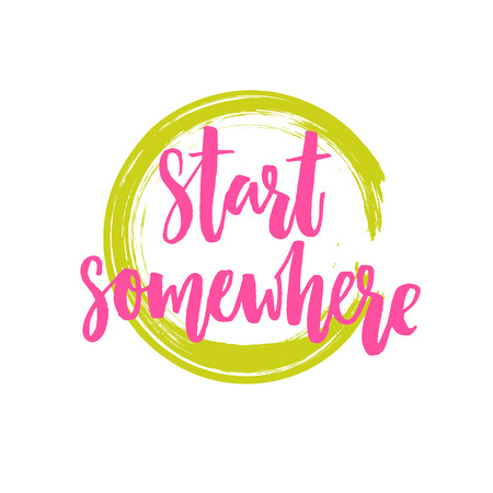Start somewhere. Motivational poster with brush lettering, Pink phrase in green round frame. Vector design of inspirational quote