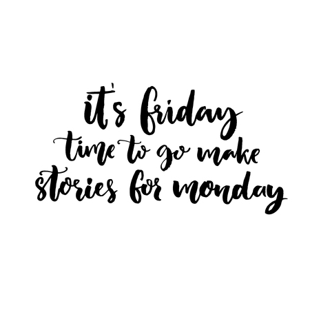 It's Friday, time to go make stories for Monday. Funny saying about week end. Vector black lettering isolated on white background. 矢量图像