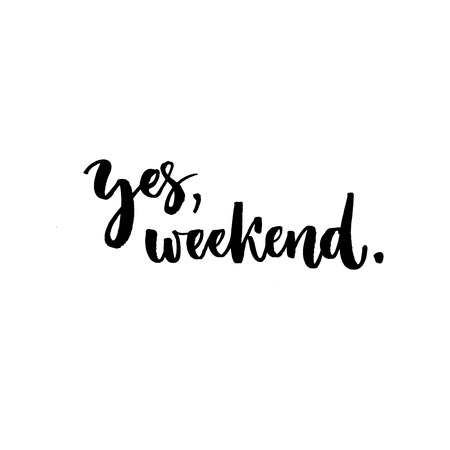 Yes, weekend. Fun phrase about work week end. Hand lettering, black text isolated at white background Ilustração