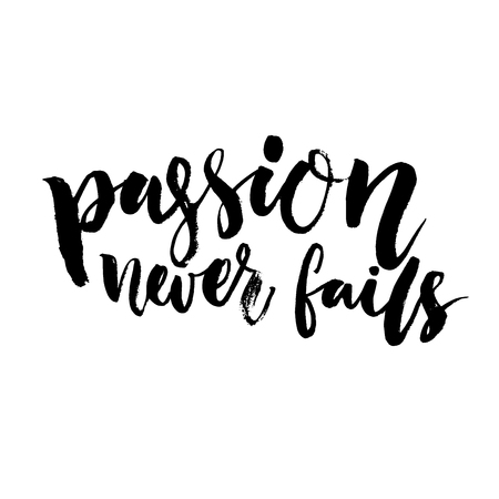 fails: Passion never fails. Inspirational quote, brush lettering. Black vector text isolated on white background. Saying for t-shirts and motivational posters.