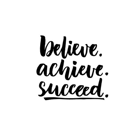 succeed: Believe, achieve, succeed. Inspirational vector quote, black ink brush lettering isolated on white background. Positive saying for cards, motivational posters and t-shirt