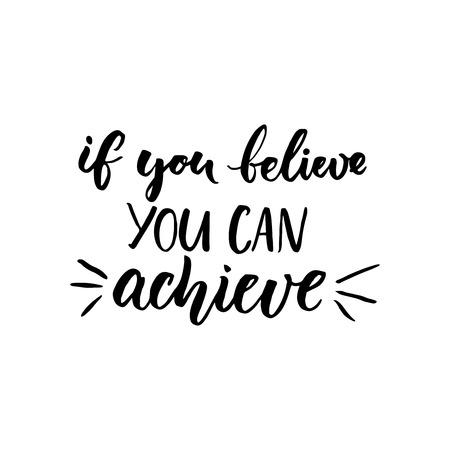 achieve: If you can believe, you can achieve. Inspirational vector quote, black ink brush lettering isolated on white background. Positive saying for cards, motivational posters and t-shirt Illustration