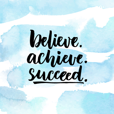 Believe, achieve, succeed. Inspirational quote about life, positive challenging saying. Brush lettering at abstract blue watercolor background