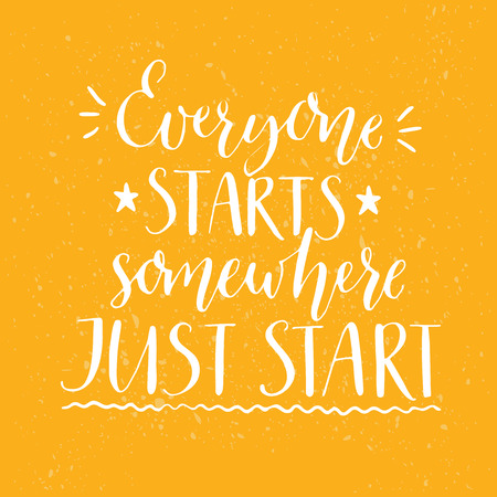 somewhere: Everyone starts somewhere. Just start. Motivational quote, handwritten calligraphy text for inspirational posters, cards and social media content. White phrase on yellow background