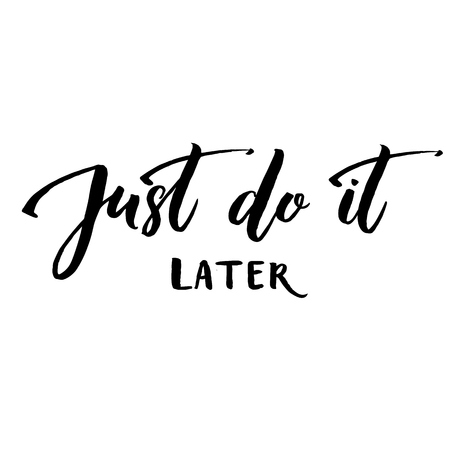 procrastination: Just do it later. Fun motivational quote about procrastination and work. Vector lettering phrase handwritten black at white background.