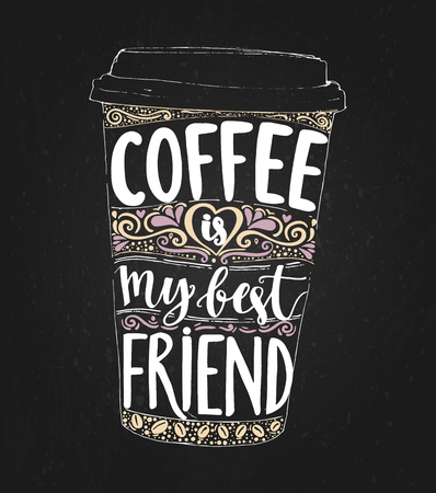 coffee to go: Coffee is my best friend. Monday saying, vector lettering in tall coffee cup. Print for take away cafe, t-shirt for coffee addicted. Inspirational quote for restaurant or social media content.