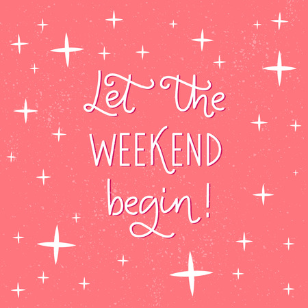 fun at work: Let the weekend begin. Fun phrase about work week end for posters and social media Illustration