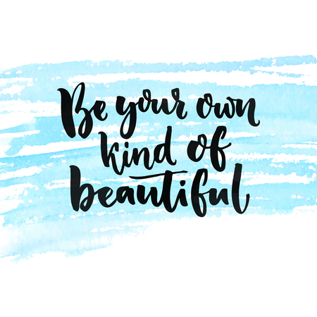 self esteem: Be your own kind of beautiful. Inspirational quote about beauty and self esteem. Brush lettering at blue watercolor texture Illustration