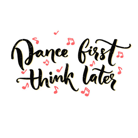 pop culture: Dance first, think later. Funny saying about dancing, ballroom poster with modern calligraphy. Black text on white background with pink music notes