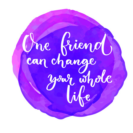 pal: One friend can change your whole life. Inspirational quote at purple watercolor background. Saying for the world friendship day Illustration