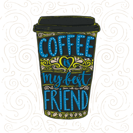 Coffee saying, vector lettering in tall coffee cup. Take away cafe poster, t-shirt for caffeine addicts. Coffee is my best friend.