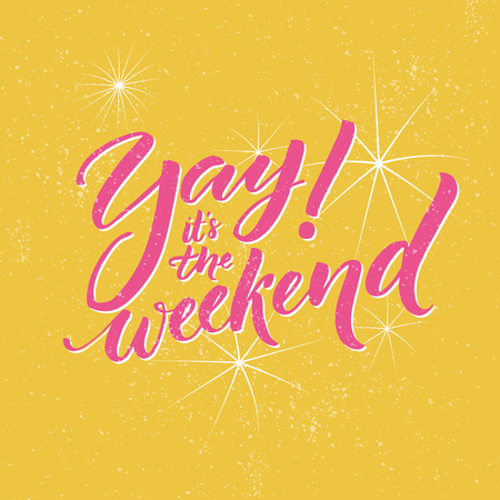 Yay, its the weekend. Typography banner for social media and office posters. Fun saying about the week ending