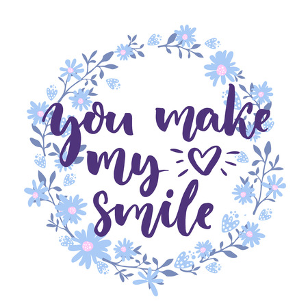 make my day: You make my heart smile. Love saying in floral wreath. Lettering for wedding and valentines day cards