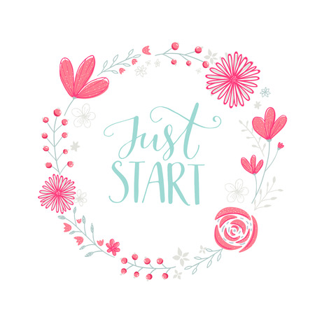Just start. Motivation phrase handwritten in floral wreath frame with pastel pink flowers berries and leaves.