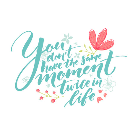 soleness: You dont have the same moment twice in life. Inspiration saying with hand drawn flowers decoration. Pastel pink, green and blue colors