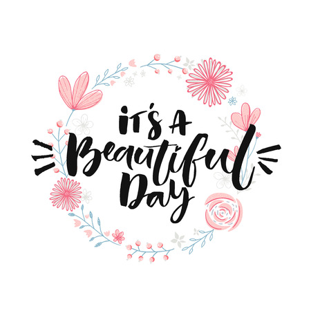 Its a beautiful day. Brush lettering in floral wreath. Inspirational quote, modern calligraphy.