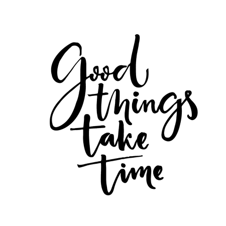just in time: Good things take time. Inspiration quote, calligraphy poster design Stock Photo