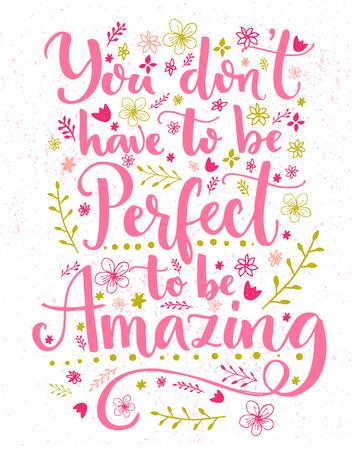 Je hoeft niet perfect te zijn om geweldig te zijn. Inspirerende citaat kaart met hand belettering en bloemen decoraties. Vector kalligrafie ontwerp. Stockfoto - 69438283