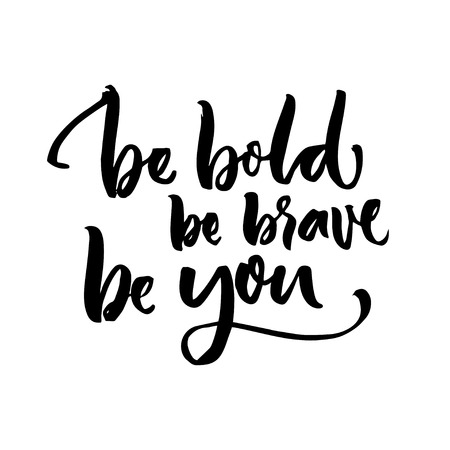 valiant: Be bold, be brave, be you. Inspirational quote lettering. Motivation poster design. Black typography isolated on white background. Stock Photo