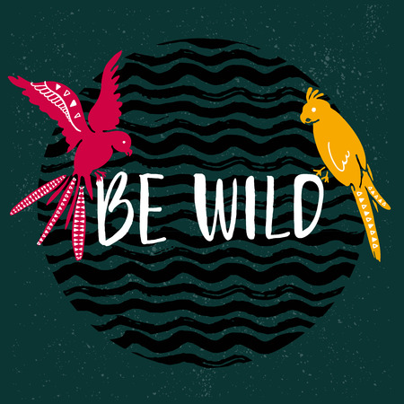 be green: Be wild text with hand drawn parrots. Pink and yellow bird sitting on the text at dark green background with wavy stripes texture. Illustration