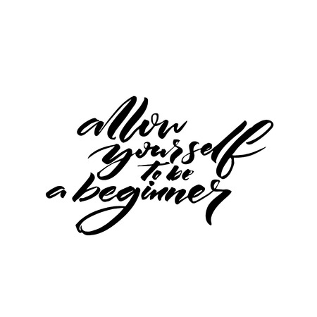 Allow yourself to be a beginner. Inspiration saying black ink calligraphy isolated on white background. Illustration