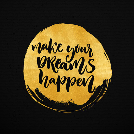 Make your dreams happen. Inspirational saying about dream, goals, life. Vector brush lettering on golden paint stain background