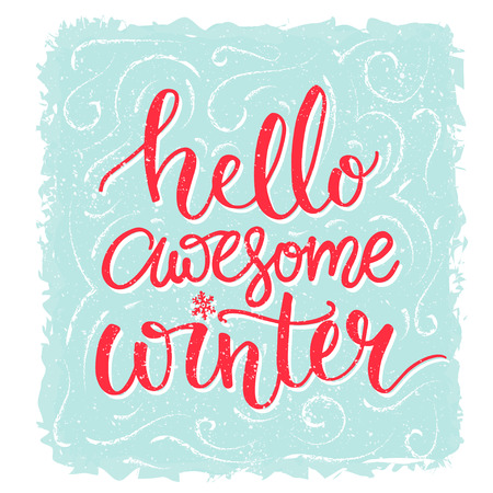 say hello: Hello awesome winter. Inspiration saying, winter greeting card. Red lettering at blue frost background. Vector lettering banner