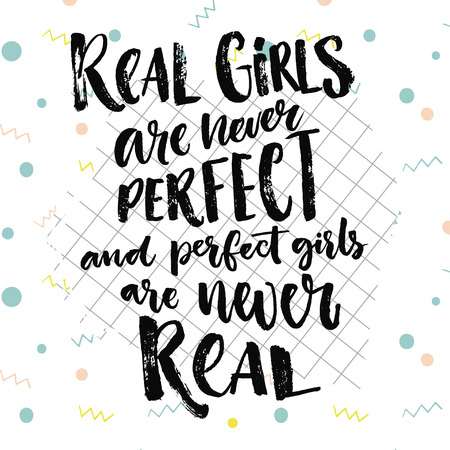 perfect body: Real girls are never perfect, and perfect girls are never real. Inspiration quote about women and relationship, body positive saying Illustration