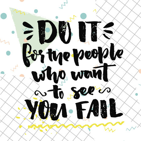 do it: Do it for the people who want to see you fail. Motivational quote about self improvement. Gym poster, fitness motivate saying. Vector black ink words on white background with squared paper Illustration