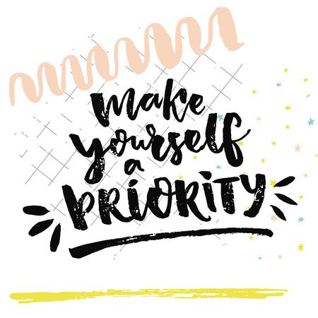 eslogan: Hágase una prioridad. La cita inspirada sobre el amor a sí mismo. Diciendo acerca de la vida. caligrafía del cepillo, vector letras negras sobre fondo blanco con marcas de papel y de la mano al cuadrado.