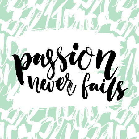 fails: Passion never fails. Inspirational quote, brush calligraphy. Black vector text on artistic pastel green background with strokes. Motivational saying. Illustration